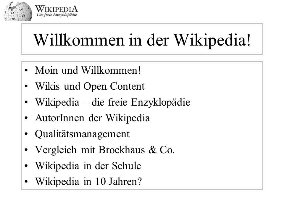 Willkommen in der Wikipedia! Moin und Willkommen! Wikis und Open Content Wikipedia – die freie Enzyklopädie AutorInnen der Wikipedia Qualitätsmanageme