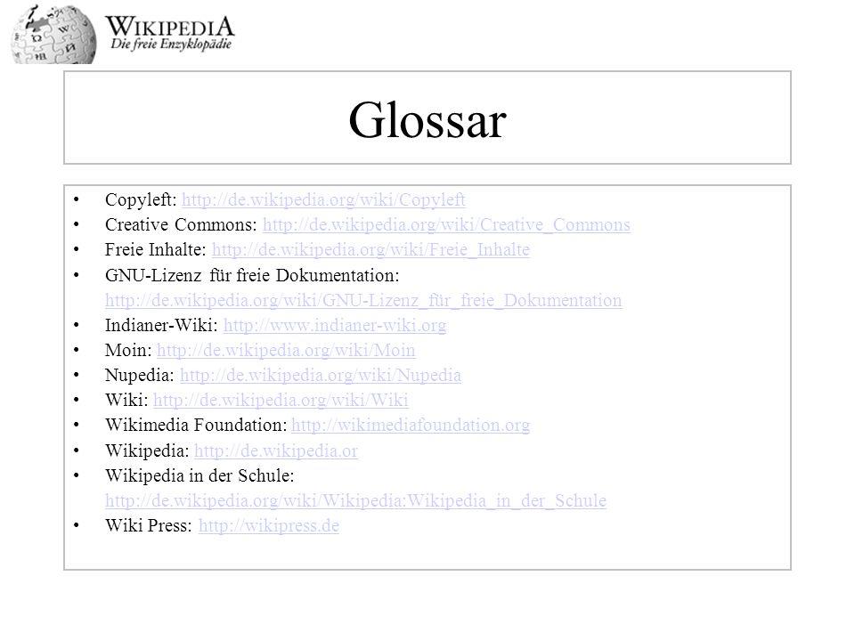 Glossar Copyleft: http://de.wikipedia.org/wiki/Copylefthttp://de.wikipedia.org/wiki/Copyleft Creative Commons: http://de.wikipedia.org/wiki/Creative_C