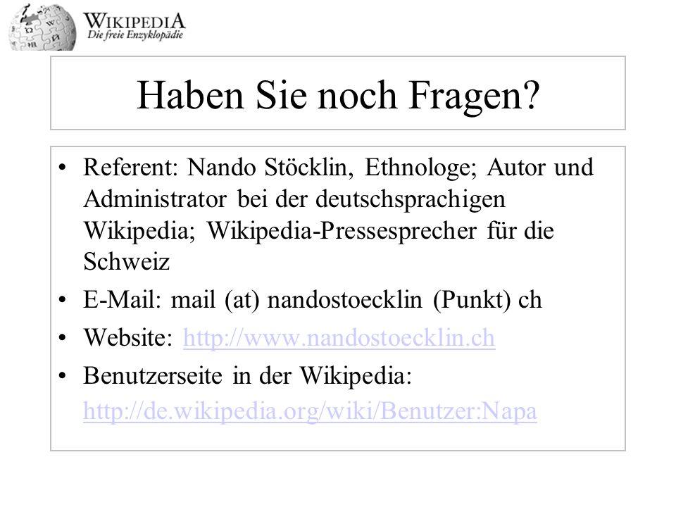 Haben Sie noch Fragen? Referent: Nando Stöcklin, Ethnologe; Autor und Administrator bei der deutschsprachigen Wikipedia; Wikipedia-Pressesprecher für