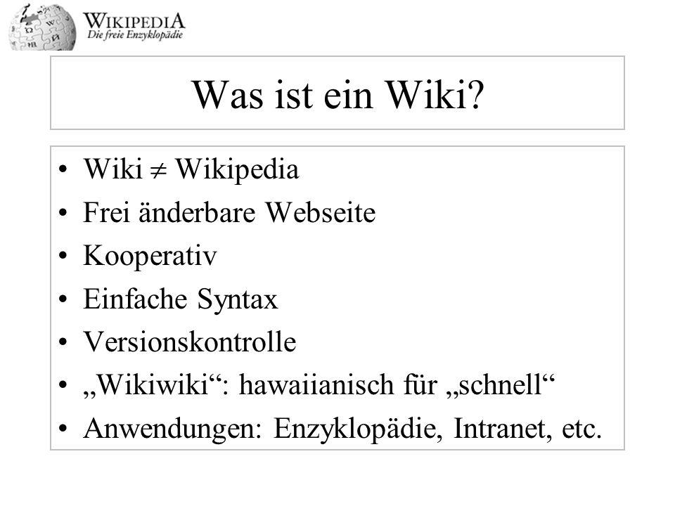 Was ist ein Wiki? Wiki Wikipedia Frei änderbare Webseite Kooperativ Einfache Syntax Versionskontrolle Wikiwiki: hawaiianisch für schnell Anwendungen: