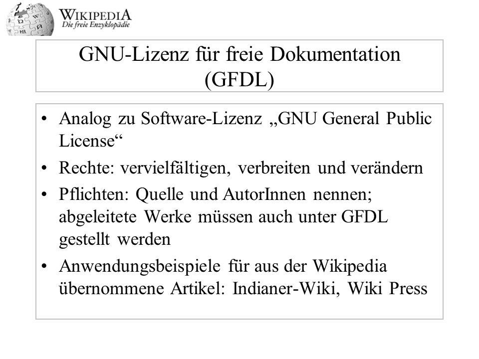 GNU-Lizenz für freie Dokumentation (GFDL) Analog zu Software-Lizenz GNU General Public License Rechte: vervielfältigen, verbreiten und verändern Pflic