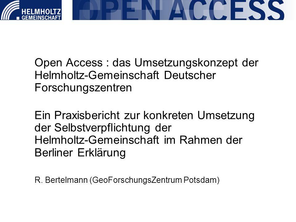 Open Access : das Umsetzungskonzept der Helmholtz-Gemeinschaft Deutscher Forschungszentren Ein Praxisbericht zur konkreten Umsetzung der Selbstverpfli