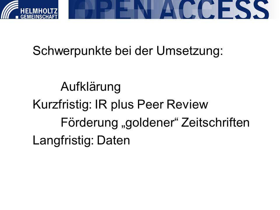 Schwerpunkte bei der Umsetzung: Aufklärung Kurzfristig: IR plus Peer Review Förderung goldener Zeitschriften Langfristig: Daten