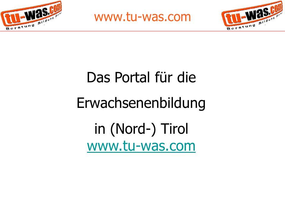 www.tu-was.com Das Portal für die Erwachsenenbildung in (Nord-) Tirol www.tu-was.com www.tu-was.com