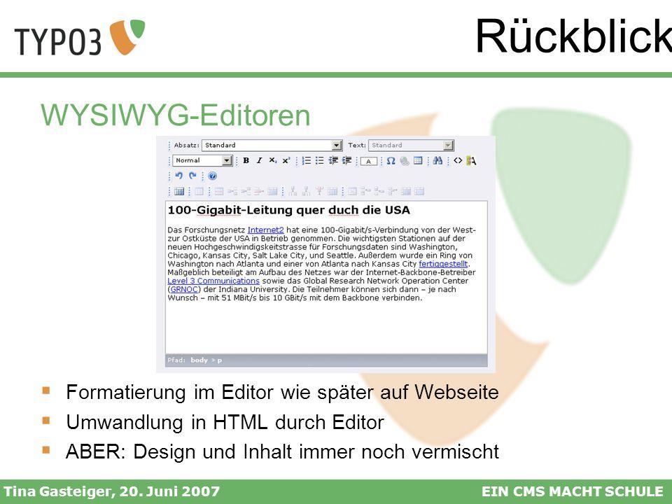 Rückblick Tina Gasteiger, 20. Juni 2007EIN CMS MACHT SCHULE WYSIWYG-Editoren Formatierung im Editor wie später auf Webseite Umwandlung in HTML durch E