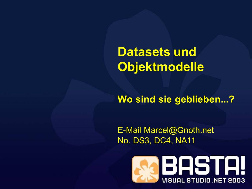 No. DS3, DC4, NA11 E-Mail Marcel@Gnoth.net Datasets und Objektmodelle Wo sind sie geblieben...?
