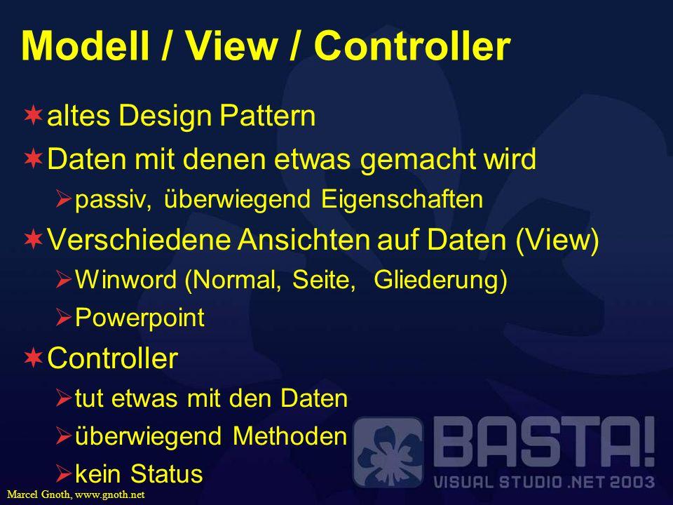 Marcel Gnoth, www.gnoth.net Modell / View / Controller altes Design Pattern Daten mit denen etwas gemacht wird passiv, überwiegend Eigenschaften Versc