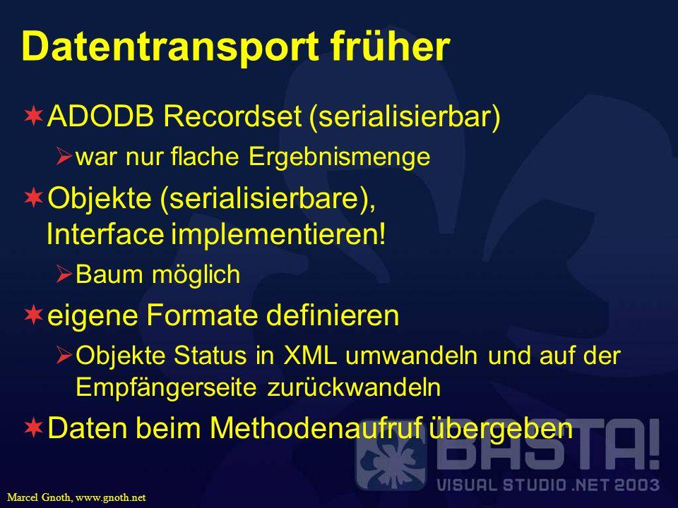 Marcel Gnoth, www.gnoth.net Datentransport früher ADODB Recordset (serialisierbar) war nur flache Ergebnismenge Objekte (serialisierbare), Interface i