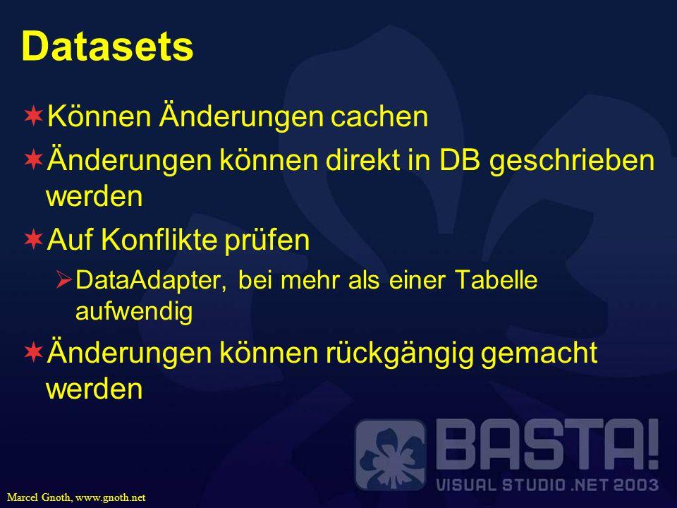 Marcel Gnoth, www.gnoth.net Datasets Können Änderungen cachen Änderungen können direkt in DB geschrieben werden Auf Konflikte prüfen DataAdapter, bei
