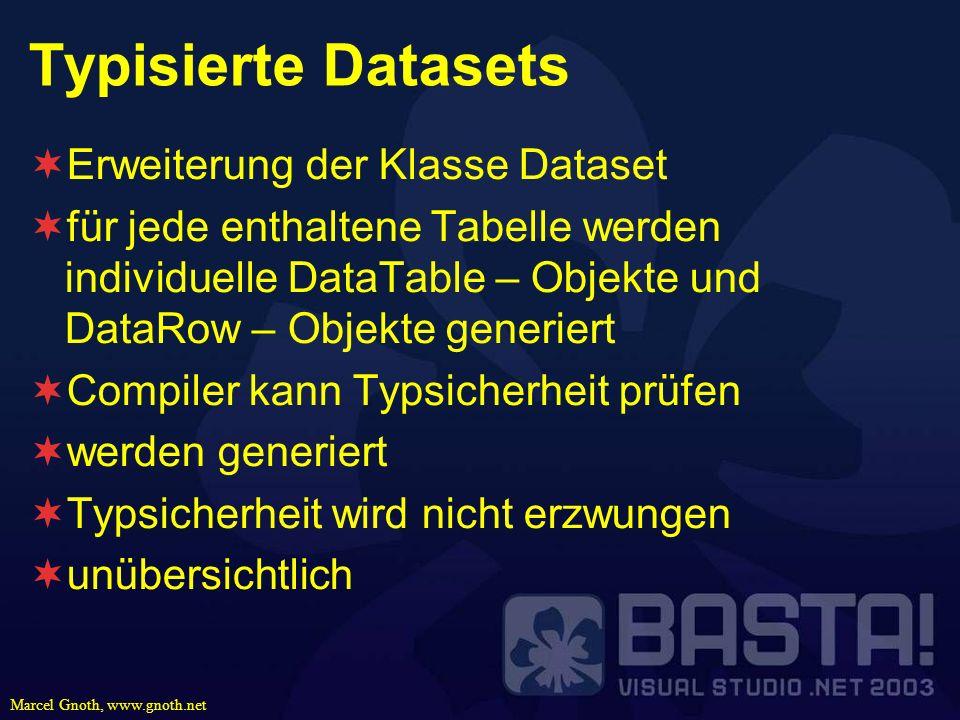 Marcel Gnoth, www.gnoth.net Typisierte Datasets Erweiterung der Klasse Dataset für jede enthaltene Tabelle werden individuelle DataTable – Objekte und