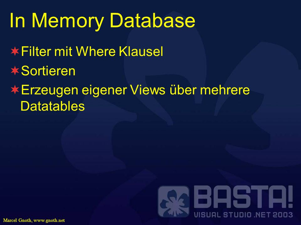 Marcel Gnoth, www.gnoth.net In Memory Database Filter mit Where Klausel Sortieren Erzeugen eigener Views über mehrere Datatables