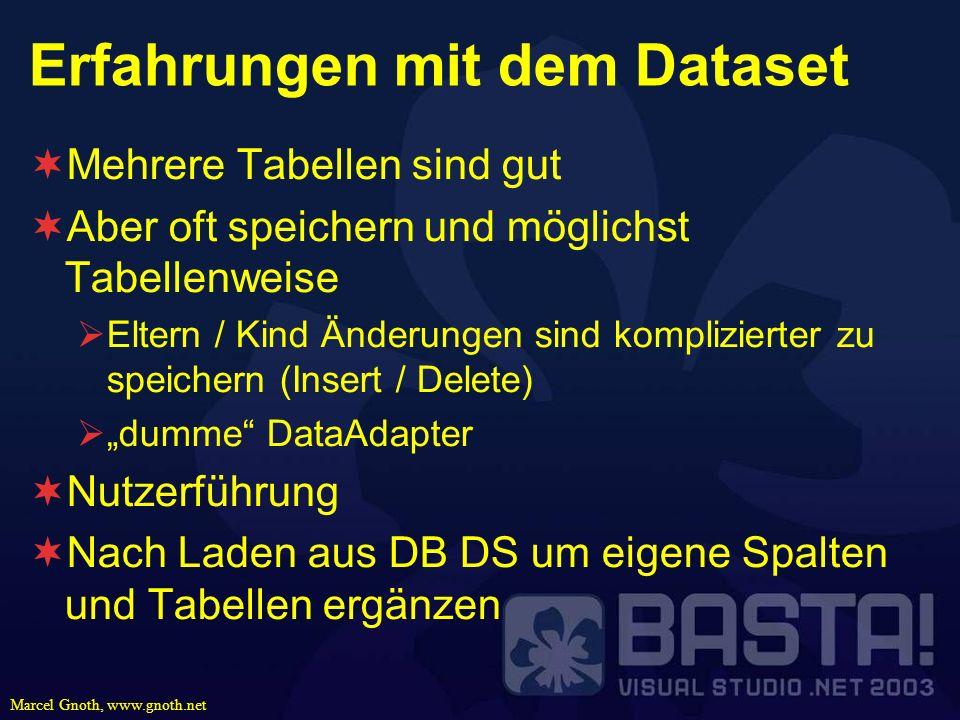 Marcel Gnoth, www.gnoth.net Erfahrungen mit dem Dataset Mehrere Tabellen sind gut Aber oft speichern und möglichst Tabellenweise Eltern / Kind Änderun