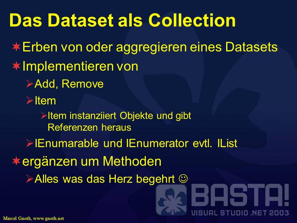Marcel Gnoth, www.gnoth.net Das Dataset als Collection Erben von oder aggregieren eines Datasets Implementieren von Add, Remove Item Item instanziiert
