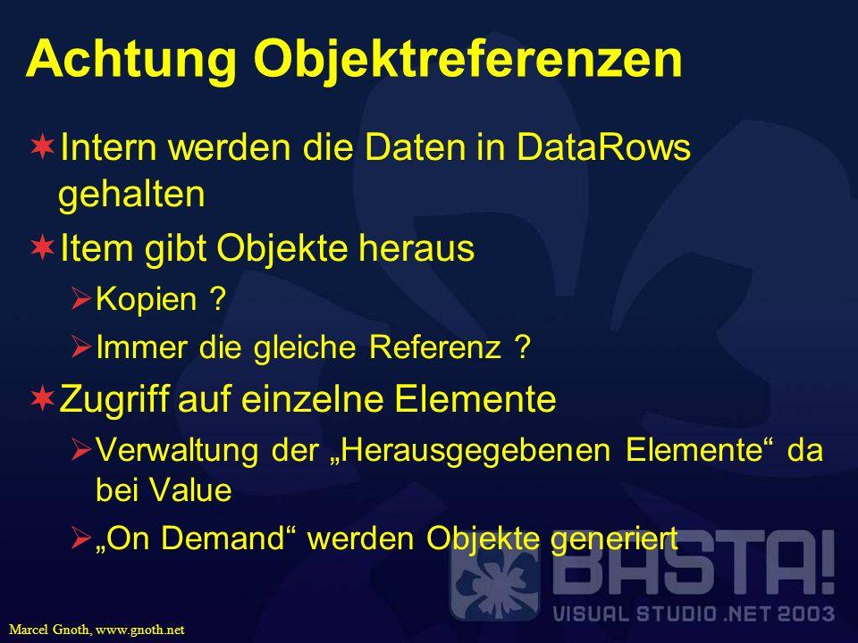Marcel Gnoth, www.gnoth.net Achtung Objektreferenzen Intern werden die Daten in DataRows gehalten Item gibt Objekte heraus Kopien ? Immer die gleiche