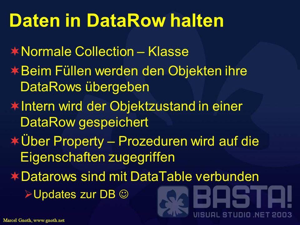 Marcel Gnoth, www.gnoth.net Daten in DataRow halten Normale Collection – Klasse Beim Füllen werden den Objekten ihre DataRows übergeben Intern wird de