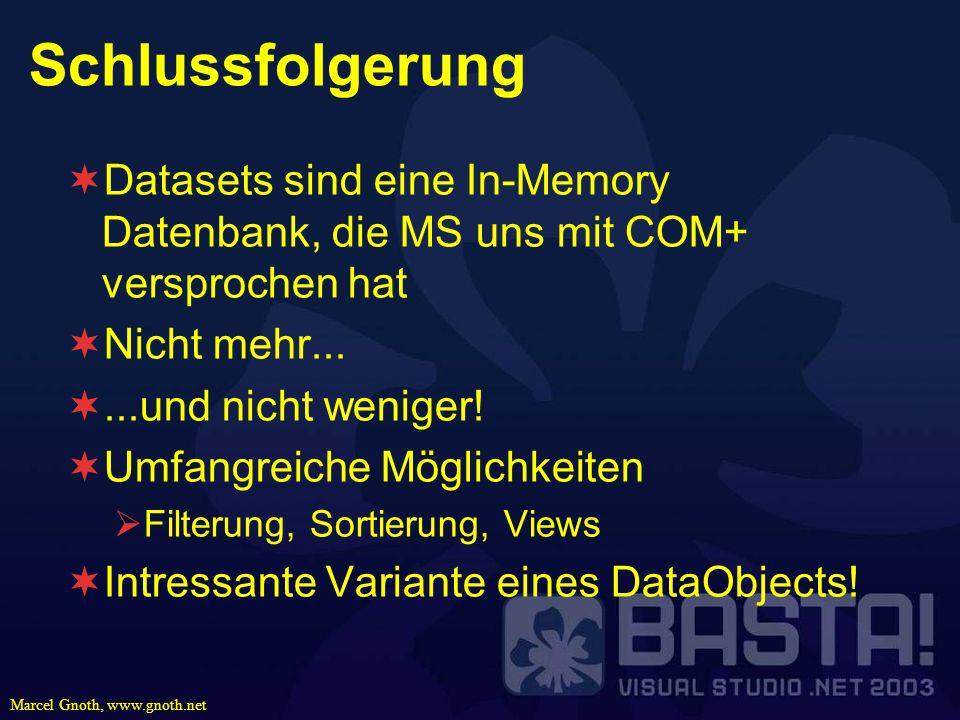 Marcel Gnoth, www.gnoth.net Schlussfolgerung Datasets sind eine In-Memory Datenbank, die MS uns mit COM+ versprochen hat Nicht mehr......und nicht wen