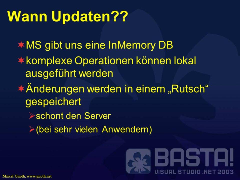 Marcel Gnoth, www.gnoth.net Wann Updaten?? MS gibt uns eine InMemory DB komplexe Operationen können lokal ausgeführt werden Änderungen werden in einem
