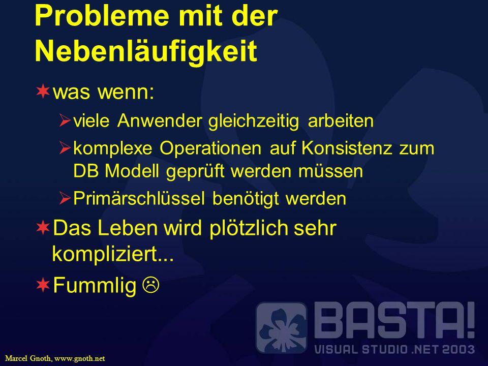 Marcel Gnoth, www.gnoth.net Probleme mit der Nebenläufigkeit was wenn: viele Anwender gleichzeitig arbeiten komplexe Operationen auf Konsistenz zum DB