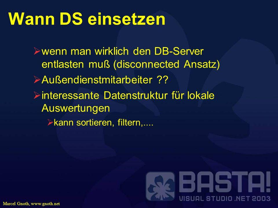 Marcel Gnoth, www.gnoth.net Wann DS einsetzen wenn man wirklich den DB-Server entlasten muß (disconnected Ansatz) Außendienstmitarbeiter ?? interessan