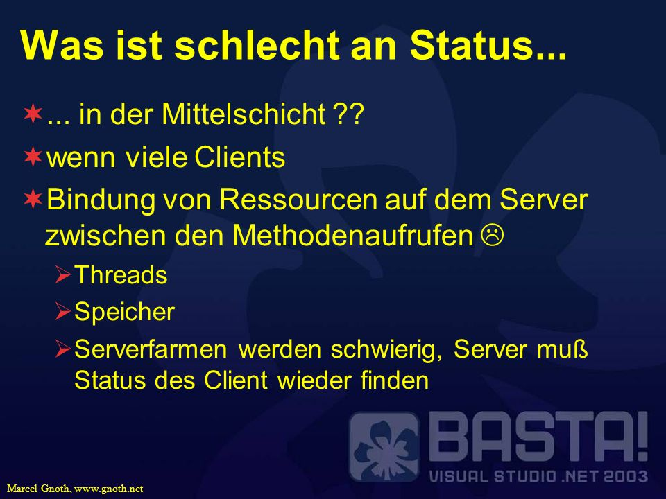 Marcel Gnoth, www.gnoth.net Was ist schlecht an Status...... in der Mittelschicht ?? wenn viele Clients Bindung von Ressourcen auf dem Server zwischen
