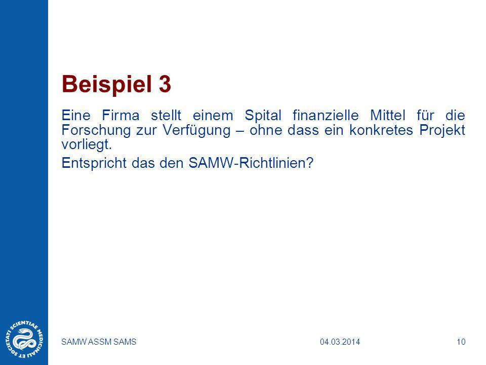 04.03.2014SAMW ASSM SAMS10 Beispiel 3 Eine Firma stellt einem Spital finanzielle Mittel für die Forschung zur Verfügung – ohne dass ein konkretes Proj