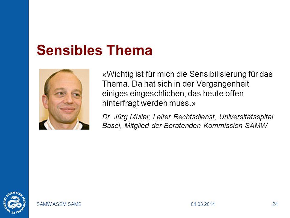 04.03.2014SAMW ASSM SAMS24 Sensibles Thema «Wichtig ist für mich die Sensibilisierung für das Thema. Da hat sich in der Vergangenheit einiges eingesch