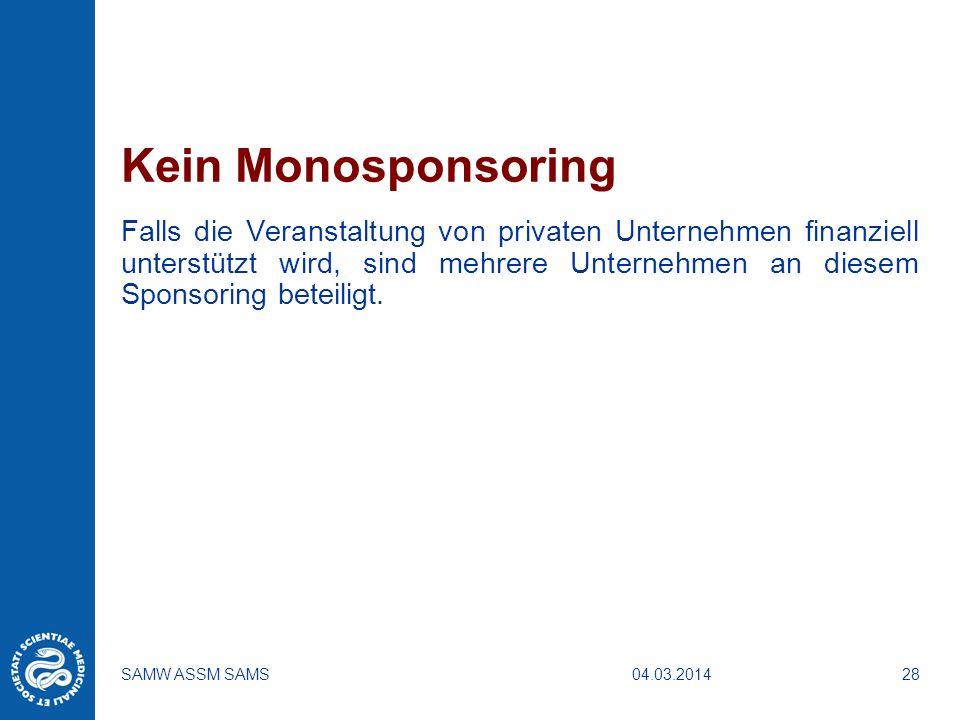 04.03.2014SAMW ASSM SAMS28 Kein Monosponsoring Falls die Veranstaltung von privaten Unternehmen finanziell unterstützt wird, sind mehrere Unternehmen