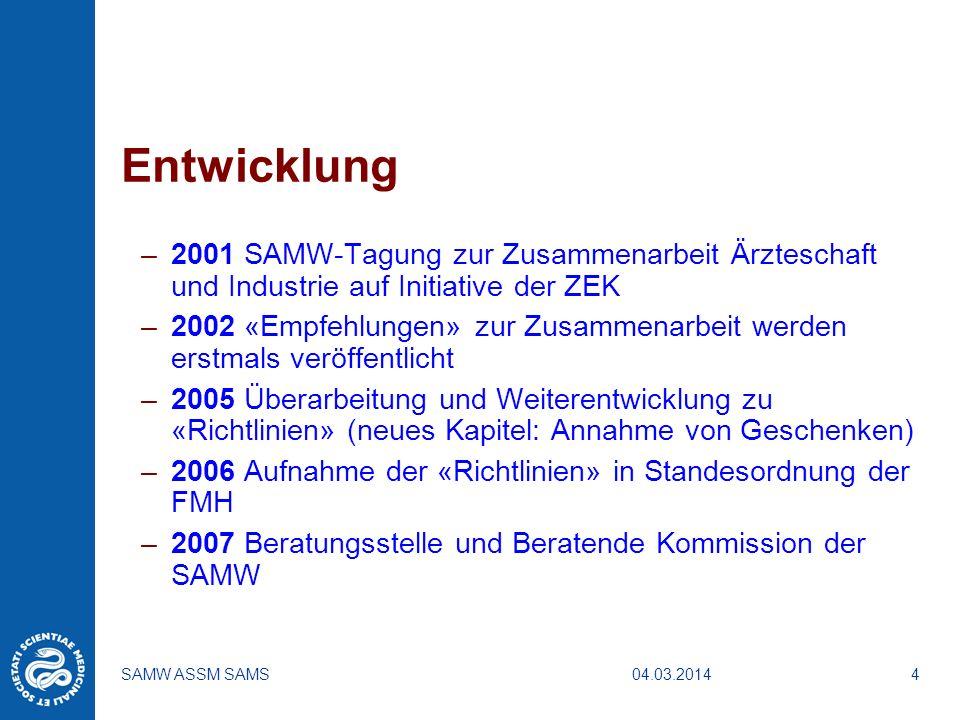 04.03.2014SAMW ASSM SAMS4 Entwicklung –2001 SAMW-Tagung zur Zusammenarbeit Ärzteschaft und Industrie auf Initiative der ZEK –2002 «Empfehlungen» zur Z