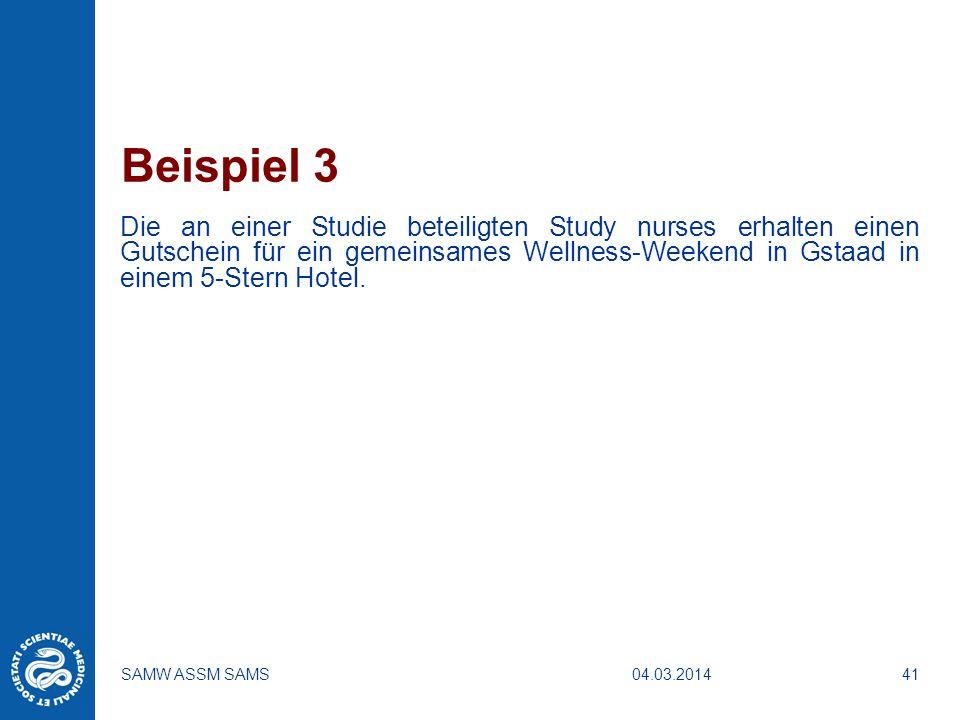 04.03.2014SAMW ASSM SAMS41 Beispiel 3 Die an einer Studie beteiligten Study nurses erhalten einen Gutschein für ein gemeinsames Wellness-Weekend in Gs