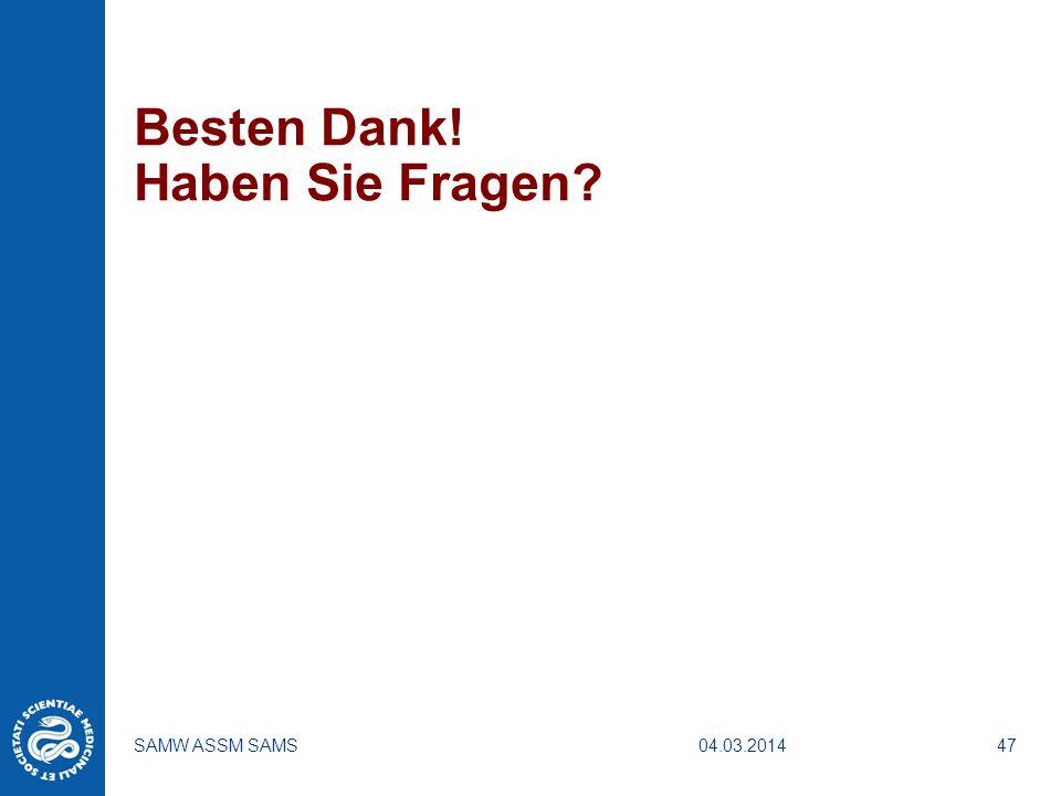 04.03.2014SAMW ASSM SAMS47 Besten Dank! Haben Sie Fragen?