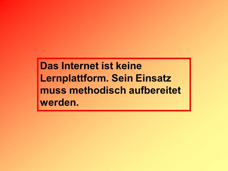 Das Internet ist keine Lernplattform. Sein Einsatz muss methodisch aufbereitet werden.