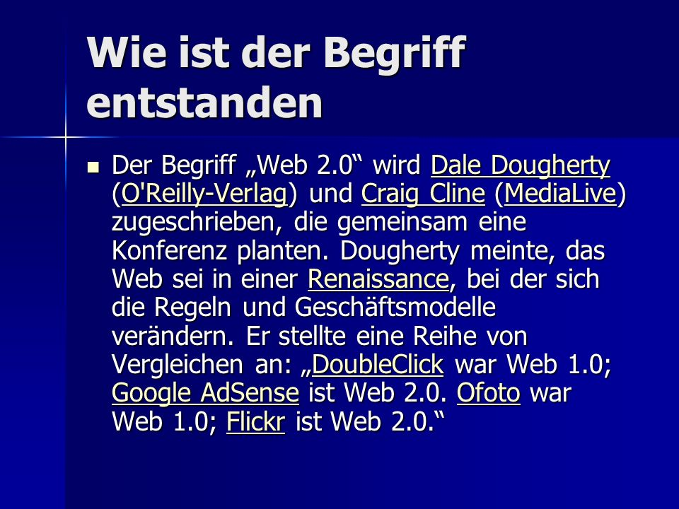 Wie ist der Begriff entstanden Der Begriff Web 2.0 wird Dale Dougherty (O'Reilly-Verlag) und Craig Cline (MediaLive) zugeschrieben, die gemeinsam eine