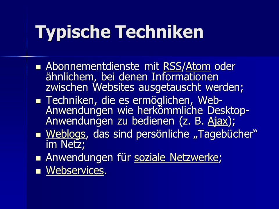 Typische Techniken Abonnementdienste mit RSS/Atom oder ähnlichem, bei denen Informationen zwischen Websites ausgetauscht werden; Abonnementdienste mit