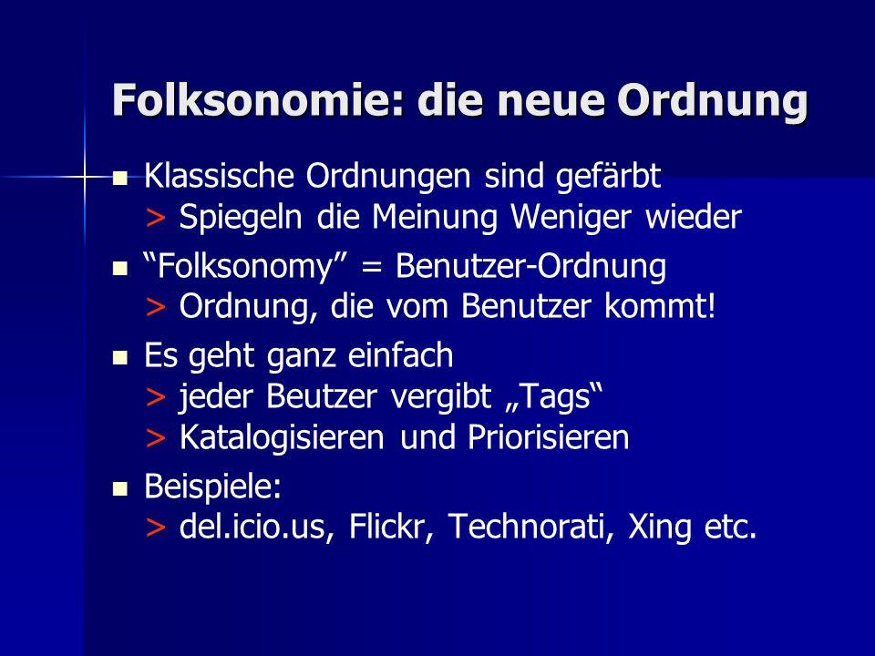 Folksonomie: die neue Ordnung Klassische Ordnungen sind gefärbt > Spiegeln die Meinung Weniger wieder Folksonomy = Benutzer-Ordnung > Ordnung, die vom