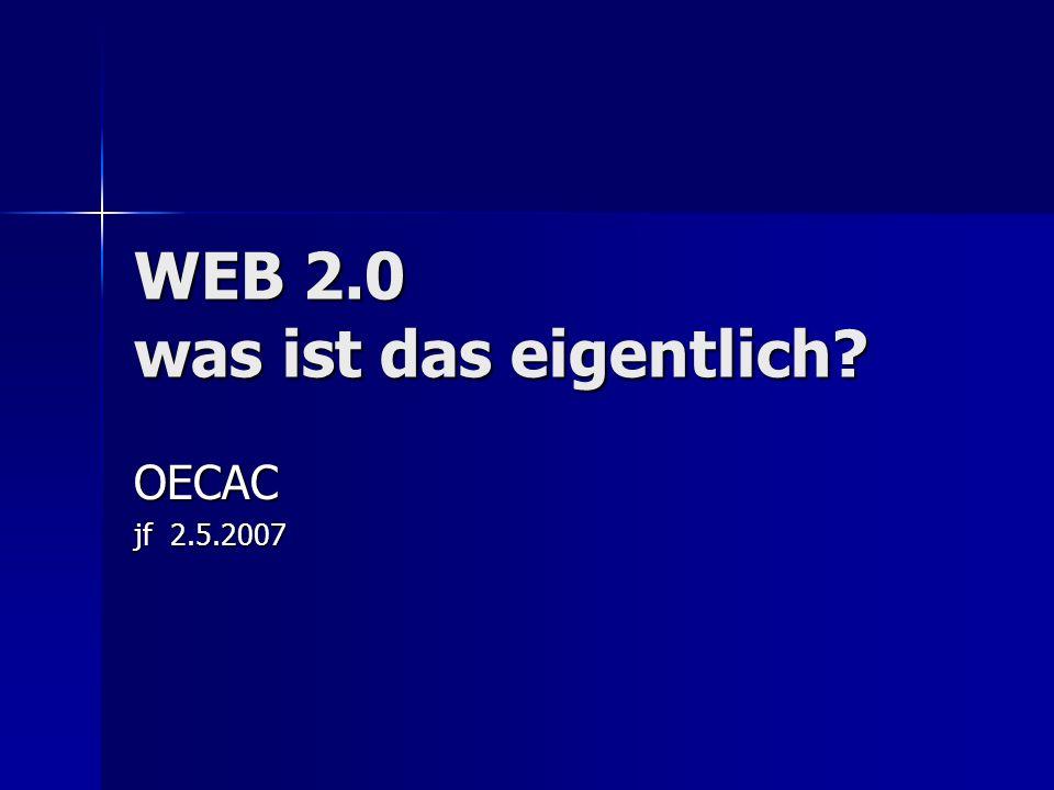 WEB 2.0 was ist das eigentlich? OECAC jf 2.5.2007