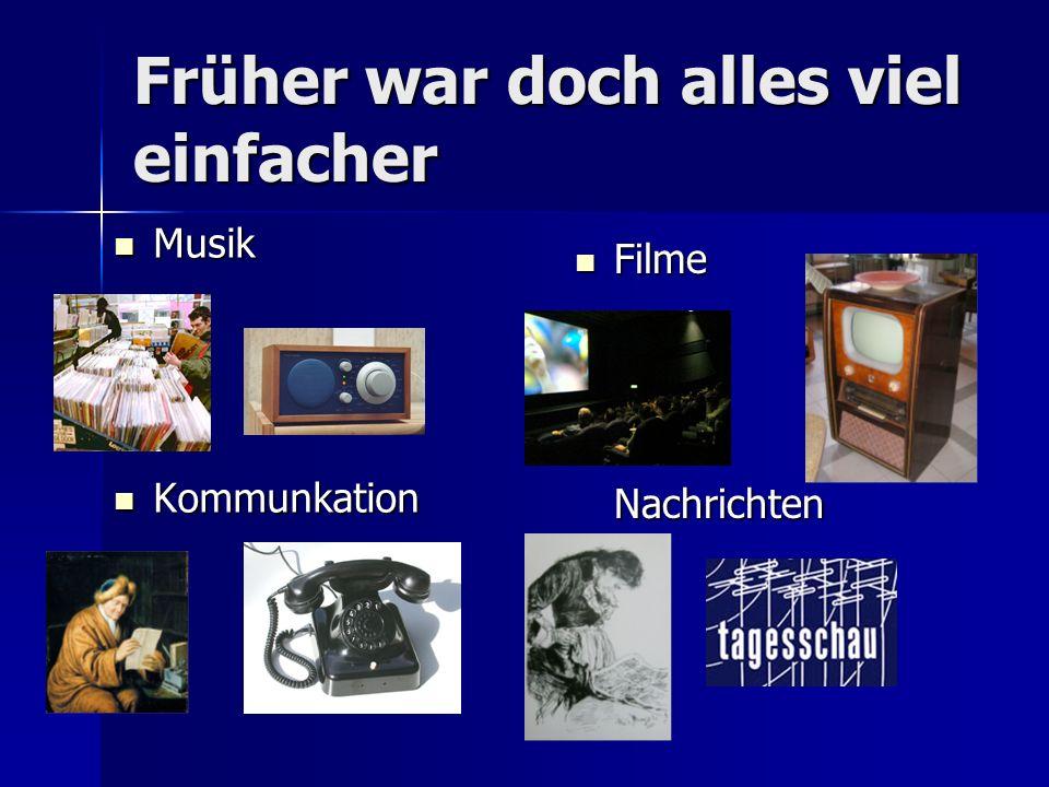 Früher war doch alles viel einfacher Musik Musik Kommunkation Kommunkation Filme Nachrichten Filme Nachrichten