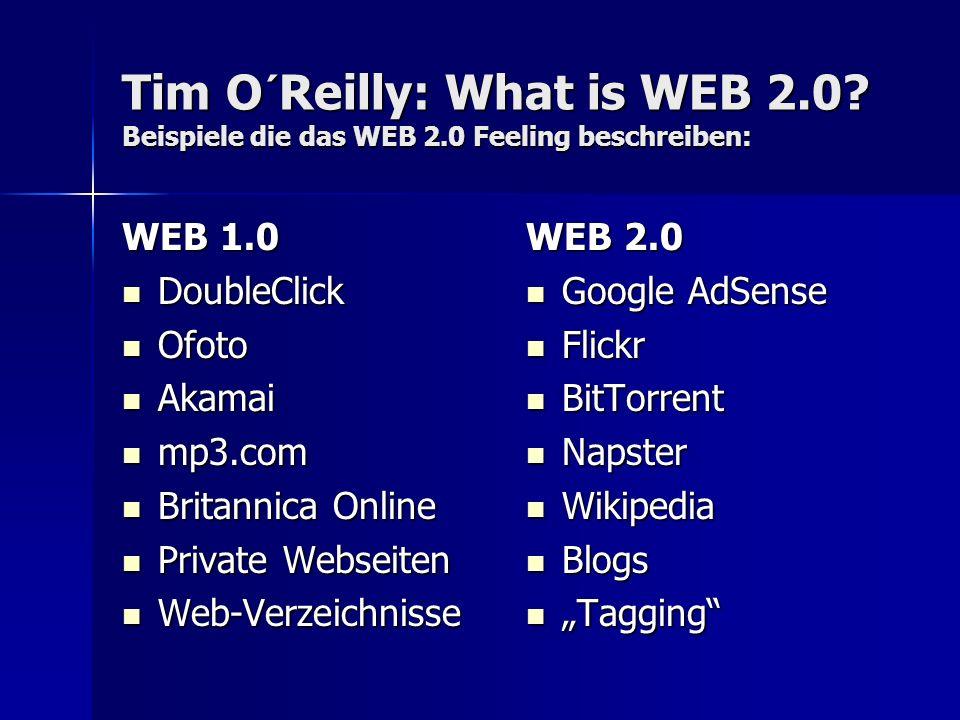Tim O´Reilly: What is WEB 2.0? Beispiele die das WEB 2.0 Feeling beschreiben: WEB 1.0 DoubleClick DoubleClick Ofoto Ofoto Akamai Akamai mp3.com mp3.co