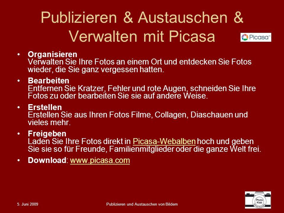 5. Juni 2009Publizieren und Austauschen von Bildern Publizieren & Austauschen & Verwalten mit Picasa Organisieren Verwalten Sie Ihre Fotos an einem Or