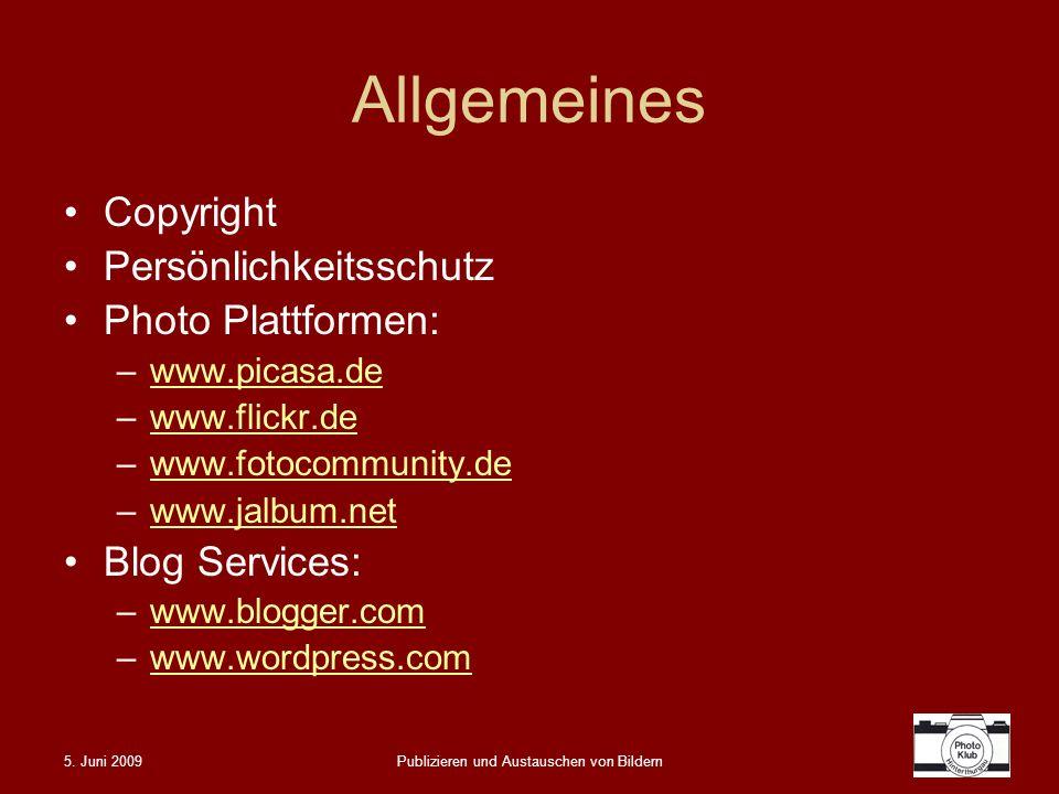 5. Juni 2009Publizieren und Austauschen von Bildern Allgemeines Copyright Persönlichkeitsschutz Photo Plattformen: –www.picasa.dewww.picasa.de –www.fl