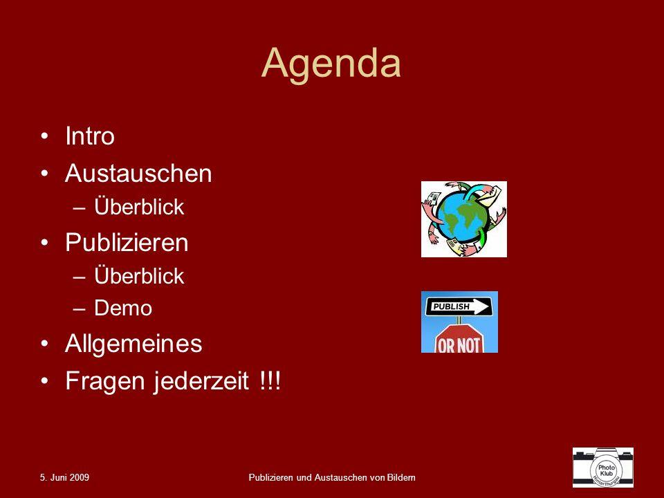 5. Juni 2009Publizieren und Austauschen von Bildern Agenda Intro Austauschen –Überblick Publizieren –Überblick –Demo Allgemeines Fragen jederzeit !!!