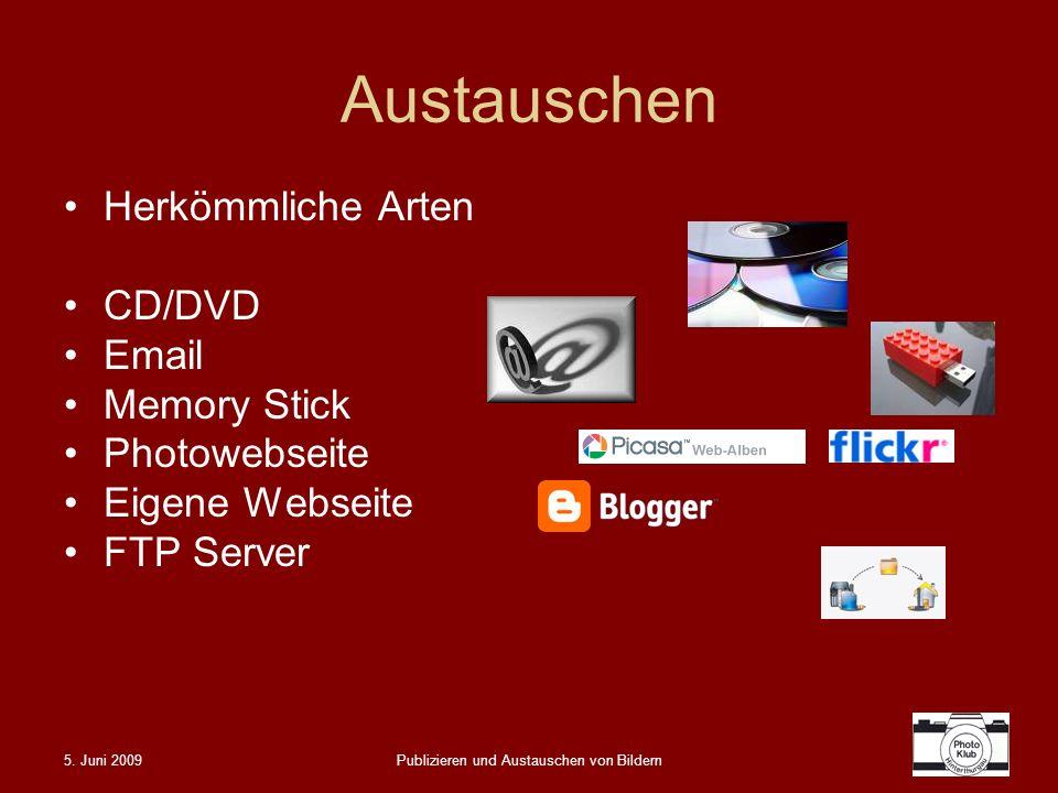5. Juni 2009Publizieren und Austauschen von Bildern Austauschen Herkömmliche Arten CD/DVD Email Memory Stick Photowebseite Eigene Webseite FTP Server