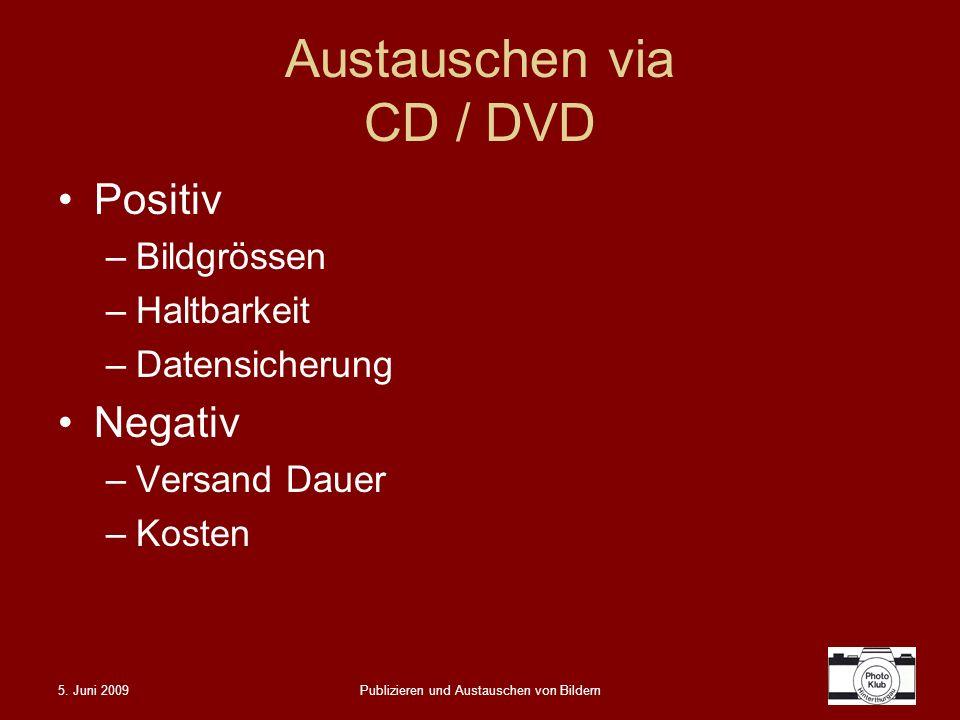 5. Juni 2009Publizieren und Austauschen von Bildern Austauschen via CD / DVD Positiv –Bildgrössen –Haltbarkeit –Datensicherung Negativ –Versand Dauer