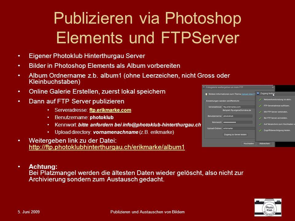 5. Juni 2009Publizieren und Austauschen von Bildern Publizieren via Photoshop Elements und FTPServer Eigener Photoklub Hinterthurgau Server Bilder in