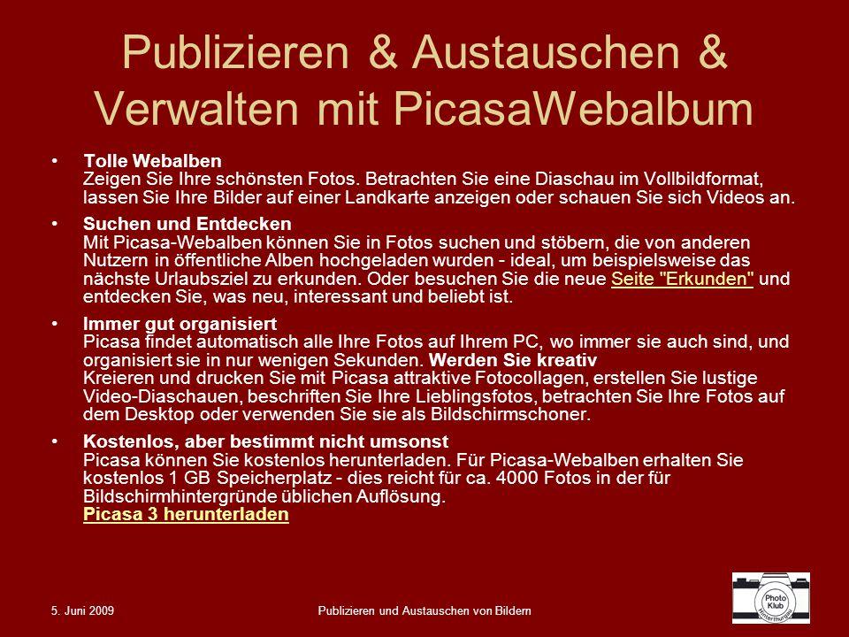 5. Juni 2009Publizieren und Austauschen von Bildern Publizieren & Austauschen & Verwalten mit PicasaWebalbum Tolle Webalben Zeigen Sie Ihre schönsten