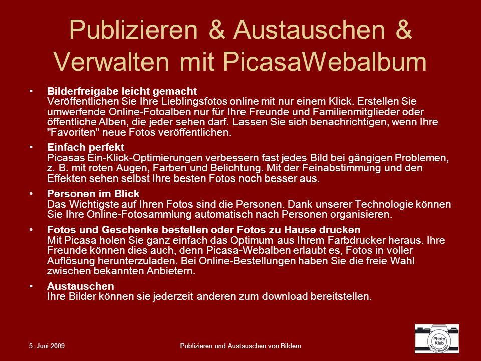 5. Juni 2009Publizieren und Austauschen von Bildern Publizieren & Austauschen & Verwalten mit PicasaWebalbum Bilderfreigabe leicht gemacht Veröffentli