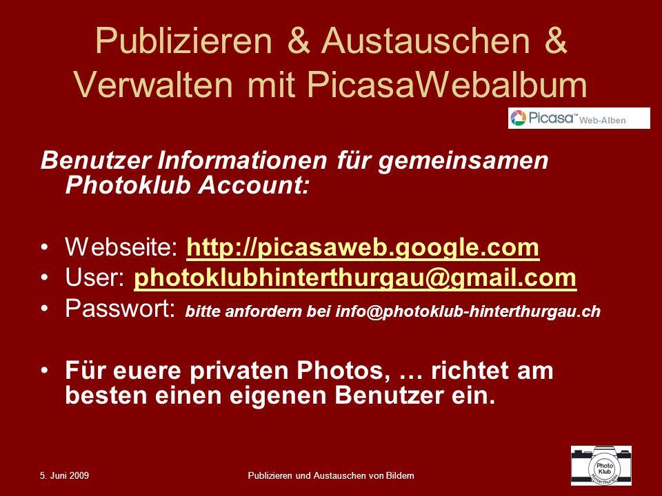 5. Juni 2009Publizieren und Austauschen von Bildern Publizieren & Austauschen & Verwalten mit PicasaWebalbum Benutzer Informationen für gemeinsamen Ph