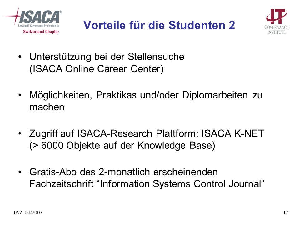 BW 06/200717 Vorteile für die Studenten 2 Unterstützung bei der Stellensuche (ISACA Online Career Center) Möglichkeiten, Praktikas und/oder Diplomarbe