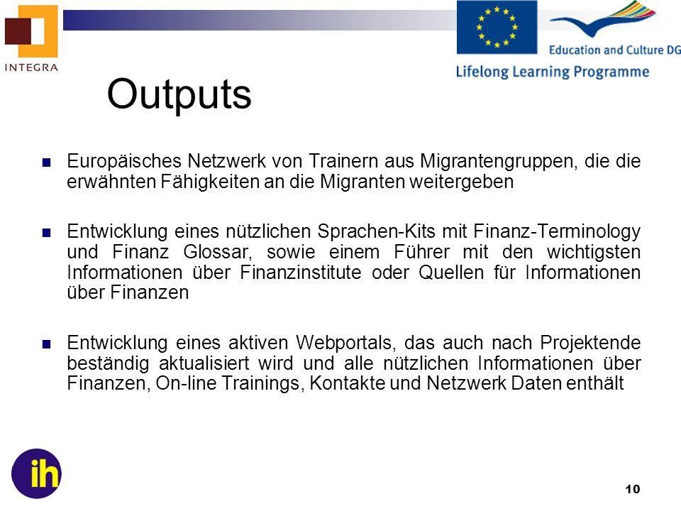 10 Outputs Europäisches Netzwerk von Trainern aus Migrantengruppen, die die erwähnten Fähigkeiten an die Migranten weitergeben Entwicklung eines nützl