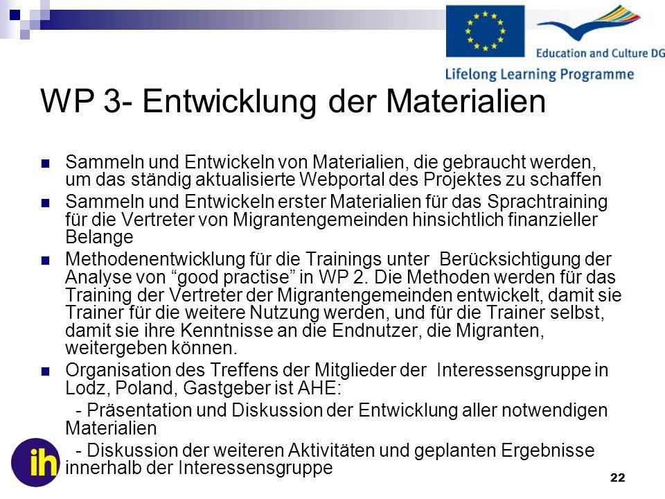 22 WP 3- Entwicklung der Materialien Sammeln und Entwickeln von Materialien, die gebraucht werden, um das ständig aktualisierte Webportal des Projekte