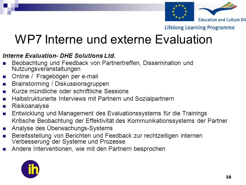 38 WP7 Interne und externe Evaluation Interne Evaluation- DHE Solutions Ltd. Beobachtung und Feedback von Partnertreffen, Dissemination und Nutzungsve